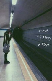 forced to marry a player. by amelia_ycaza88