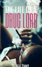 The Life Of A Drug Lord by shantaesimms