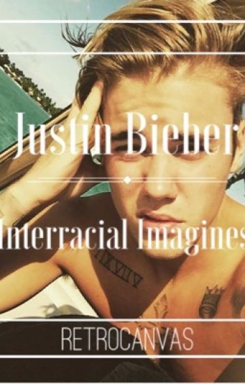 Justin Bieber Interracial Imagines