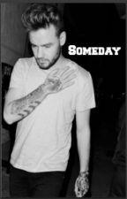 Some Day    Liam Payne FF by ThatGirlAmnesia