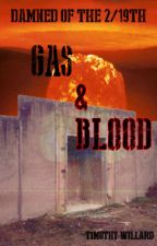 Gas & Blood (Damned of the 2/19th Novella) - Rough Draft Finished by TimothyWillard