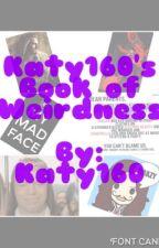 Katy160's Book of Weirdness by Katy160