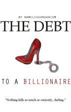 The Debt To A Billionaire by namelessorganism