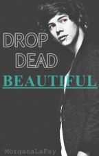 Drop Dead Beautiful(UNFINISHED. Not gonna finish it either) by MorganaLaFay