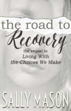 """Road To Recovery (A """"Living With The Choices We Make"""" Sequel) ✔️ by SallyMason1"""