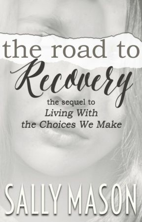 "Road To Recovery (A ""Living With The Choices We Make"" Sequel) by SallyMason1"