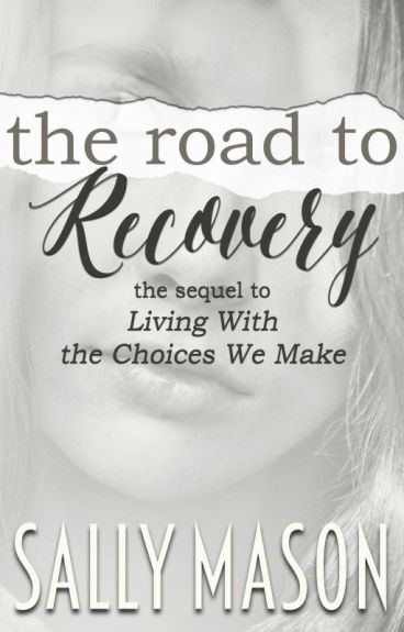 "Road To Recovery (A ""Living With The Choices We Make"" Sequel)"