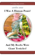 I Was A Human Penis! And My Boobs Were Giant Testicles! by sandraCOMA