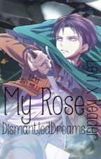 My Rose [ Levi Ackerman x Reader ] by Replacements