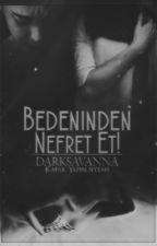 Bedeninden Nefret Et (Düzenleniyor) by darksavanna