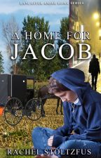 A Lancaster Amish Home for Jacob by Rachel Stoltzfus by Global_Grafx_Press