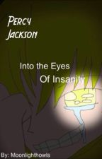 Percy Jackson Into the Eyes of Insanity #Wattys2015 by moonlighthowls