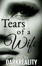 Tears Of A Wife (COMPLETED) by Fayentasticbaby