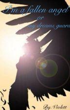 Я Падший Ангел или мой Охранник снов. by VioIett