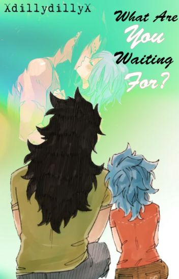What Are You Waiting For? {Gajevy}{Fairy Tail}