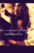 She's My Everything. (Justin Bieber Fan Fic) by Cammakenziee
