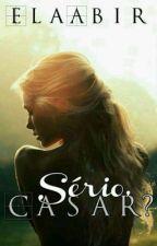 Sério, casar? by ElaAbir