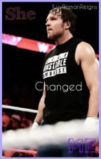 She Changed Me | A Dean Ambrose FanFic by ILuvRomanReigns