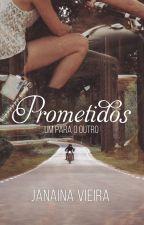 Prometidos - Um para o outro (livro I) by JanaRV