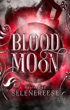 Beloved Series #1: BLOOD MOON (COMPLETED) #YourChoice2017 by selenereese
