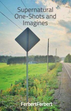 Supernatural One-Shots and Imagines - 2) Dean or Castiel X Reader