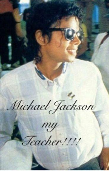 Michael Jackson my teacher!!!   (A Michael Jackson fan fiction)