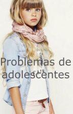 Problemas de adolescentes by KarenOM1