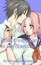 What I really want to say (SasuSaku) by IzumiAsada647