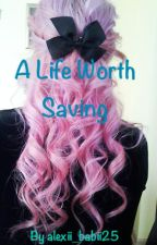 A Life Worth Saving {In Editing} by LunaLovesYou143