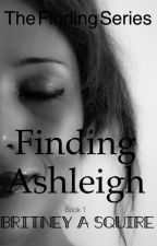 Finding Ashleigh by ashleysquire16
