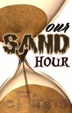 Our Sand Hour - [ |completed| ] by eFinns