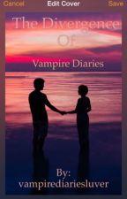 The Divergence Of Vampire Diaries by vampirediariesluver