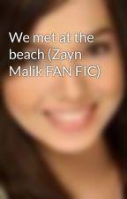 We met at the beach (Zayn Malik FAN FIC) by AinahAndRei