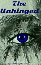 The Unhinged by hiddengirl4ever12