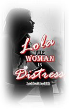 Lola : The Woman in Distress by halfwitted26