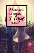 I hate you so much. I love you? by InsecureButBeautiful