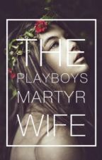 The Playboy's Martyr Wife by MoniqueDenzel