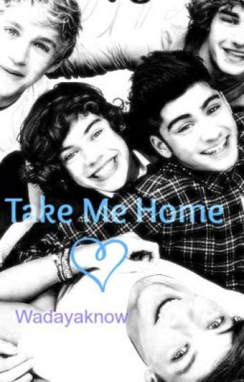 Take Me Home- One Direction Fanfic - wadayaknow - Wattpad