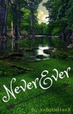 NeverEver by XxBabettexX
