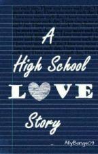 A HighSchool love story... by AllyBangs09