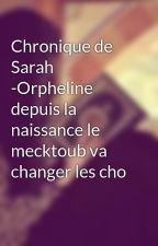 Chronique de Sarah -Orpheline depuis la naissance le mecktoub va changer les cho by Love_Chronique