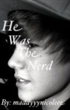 He Was The Nerd (a justin bieber love story) by maddyyynicoleee