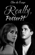Really, Potter ?! (fanfiction Harry Potter, next generation) by CleoDeFuego