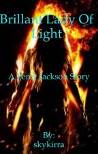 Brilliant lady of light: A Percy Jackson story. by skykirra