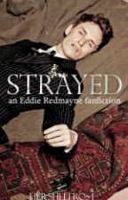 Strayed | An Eddie Redmayne Fanfiction by HershelFrost
