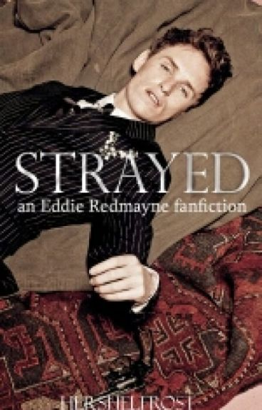Strayed | An Eddie Redmayne Fanfiction