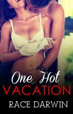 One Hot Vacation [TO BE PUBLISHED!] by RaceDarwin
