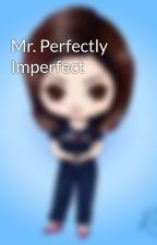 Mr. Perfectly Imperfect by MissClosetNovelist