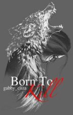 Born to Kill by gabby_eliza