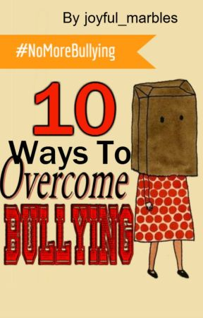 10 Ways To Overcome Bullying #NoMoreBullying by joyful_marbles